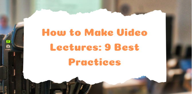 How to Make Video Lectures