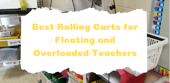 11 Best Rolling Carts for Floating and Overloaded Teachers