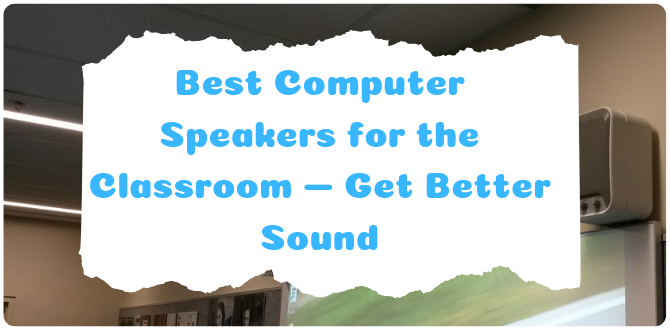 Best Computer Speakers for the Classroom