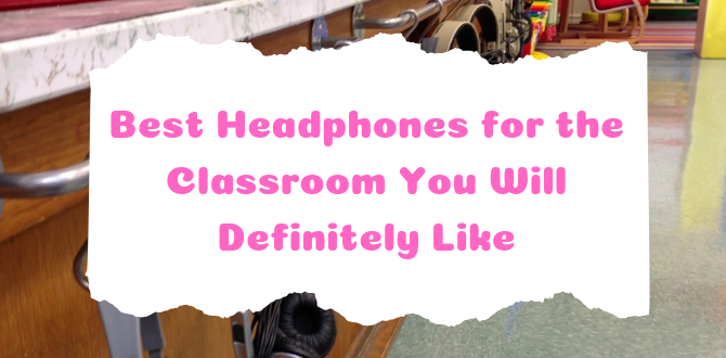 8 Best Headphones for the Classroom You Will Definitely Like