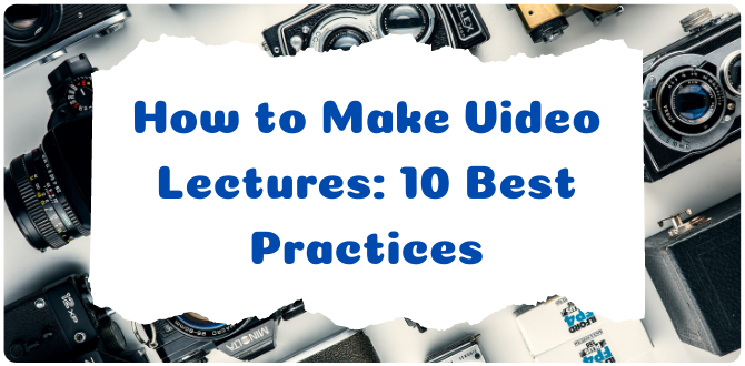 How to Make Video Lectures: 10 Best Practices