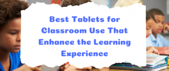 Best Tablets for Classroom Use