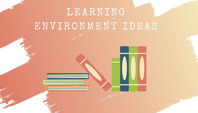 Learning Environment Ideas