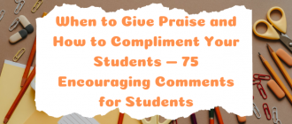 When to Give Praise and How to Compliment Your Students — 75 Encouraging Comments for Students